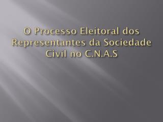 O Processo Eleitoral dos Representantes da Sociedade Civil no  C.N.A. S