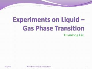 Experiments on Liquid � Gas Phase Transition