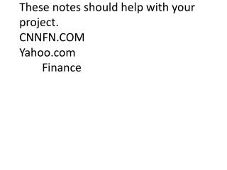 These notes should help with your project.   CNNFN.COM Yahoo.com Finance