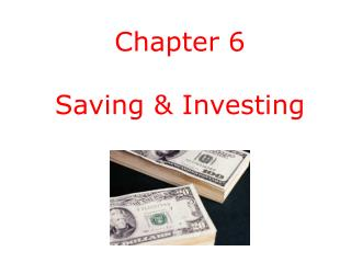 Chapter 6 Saving & Investing