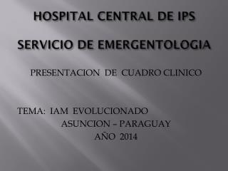 HOSPITAL CENTRAL DE IPS SERVICIO DE EMERGENTOLOGIA