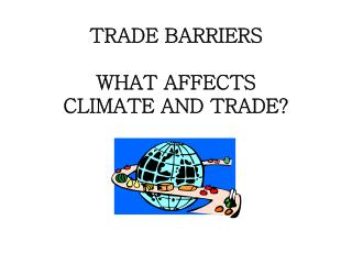 TRADE BARRIERS WHAT  AFFECTS  CLIMATE AND TRADE?