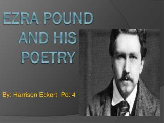 Ezra Pound and his  POetry