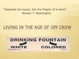 Living in the age of JIM CROW