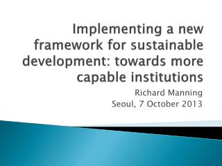 Implementing a new framework for sustainable development: towards more capable institutions