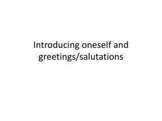 Introducing oneself  and greetings/salutations
