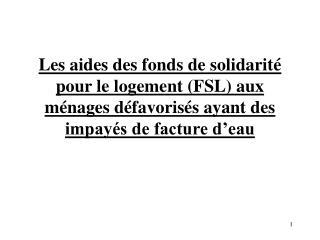 Les aides des fonds de solidarit  pour le logement FSL aux m nages d favoris s ayant des impay s de facture d eau