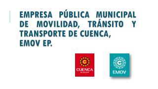 EMPRESA PÚBLICA MUNICIPAL DE MOVILIDAD, TRÁNSITO Y TRANSPORTE DE CUENCA,  EMOV EP.