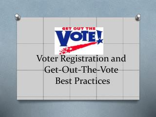 Voter Registration and Get-Out-The-Vote  Best Practices