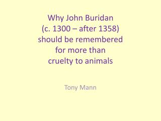 Why John  Buridan (c. 1300 – after 1358)  should be remembered  for more than  cruelty to animals