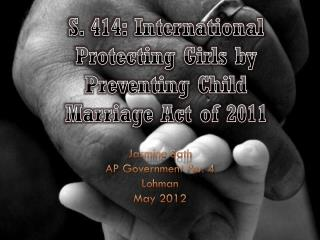 S. 414: International Protecting Girls by Preventing Child Marriage Act of 2011