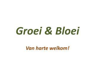 Groei  &  Bloei