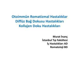 Otoimmün Romatizmal  Hastalıklar Diffüz  Bağ Dokusu Hastalıkları Kollajen  Doku Hastalıkları