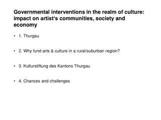 1. Thurgau 2.  Why fund arts  &  culture  in  a  rural/suburban  region ?