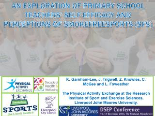 AN EXPLORATION OF PRIMARY SCHOOL TEACHERS' SELF-EFFICACY AND PERCEPTIONS OF SMOKEFREESPORTS  (SFS)