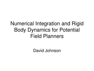 Numerical Integration and Rigid Body Dynamics for Potential Field Planners
