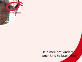 Help  mee om kinderen weer  kind  te laten zijn !