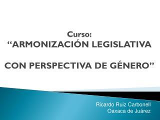 """Curso: """"ARMONIZACIÓN LEGISLATIVA CON PERSPECTIVA DE GÉNERO"""""""