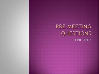 Pre meeting questions
