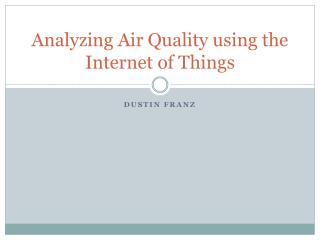 Analyzing Air Quality using the Internet of Things