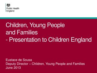 Children,  Young  People  and  Families - Presentation to Children England