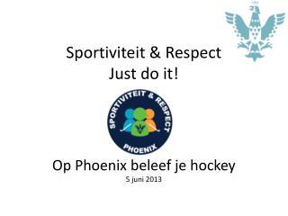 Sportiviteit & Respect Just do  it !
