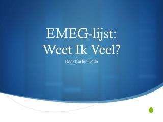 EMEG-lijst : Weet Ik Veel?