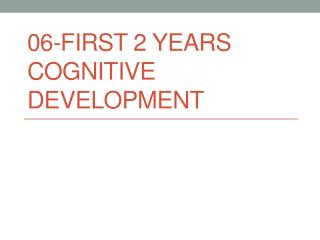 06-First 2 years                       Cognitive Development