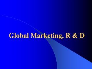 Global Marketing, R  D