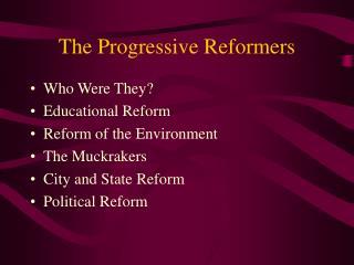The Progressive Reformers