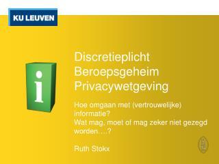 Discretieplicht Beroepsgeheim  Privacywetgeving