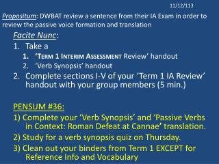 Facite Nunc :  Take a  ' Term 1 Interim Assessment  Review' handout 'Verb Synopsis' handout