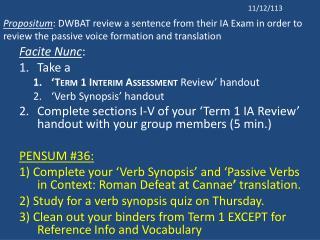 Facite Nunc :  Take a  ' Term 1 Interim Assessment  Review' handout 'Verb Synopsis' handout