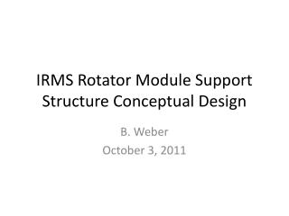 IRMS Rotator Module Support Structure Conceptual Design