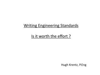 Writing Engineering Standards Is it worth the effort ?