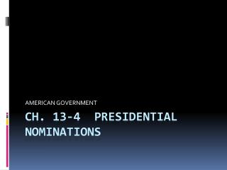 CH. 13-4  PRESIDENTIAL NOMINATIONS
