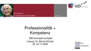 Professionalität + Kompetenz ISB-Konzepte  kompakt Leitung: Dr. Bernd Schmid 20.-22.11.2008