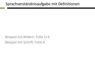 Beispiel mit Bildern: Folie 2+3 Beispiel mit Schrift: Folie 4