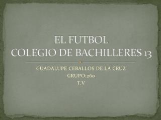 EL FUTBOL COLEGIO DE BACHILLERES 13