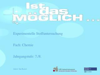 Experimentelle Stoffuntersuchung Fach:  Chemie Jahrgangstufe :  7./8 .