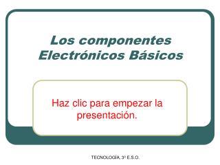 Los componentes Electr nicos B sicos