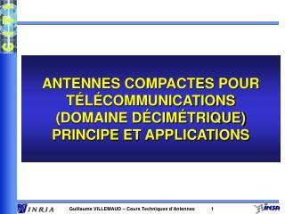 ANTENNES COMPACTES POUR T L COMMUNICATIONS DOMAINE D CIM TRIQUE PRINCIPE ET APPLICATIONS