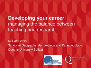 Developing your career :  managing  the  balance  between teaching and  research Dr Carl Griffin,