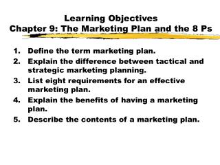 Learning Objectives Chapter 9: The Marketing Plan and the 8 Ps