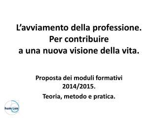 L'avviamento della professione. Per contribuire  a una nuova visione della vita.