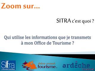 Qui  utilise les informations que je transmets  à  mon Office de Tourisme ?