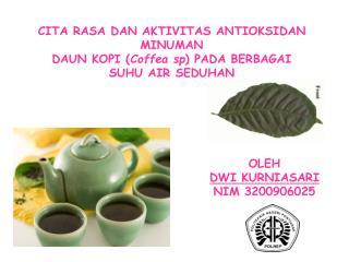 CITA  RASA DAN AKTIVITAS ANTIOKSIDAN MINUMAN DAUN KOPI ( Coffea  sp ) PADA  BERBAGAI