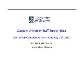 Glasgow  University Staff Survey  2012 Joint Union Consultative Committee  July 12 th  2012