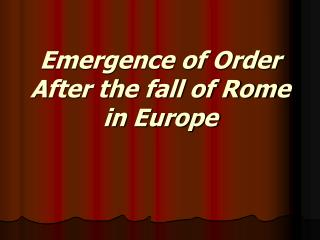 Emergence of Order After the fall of Rome in Europe