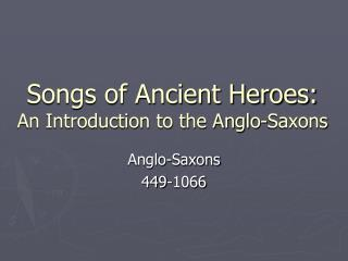 Songs of Ancient Heroes:  An Introduction to the Anglo-Saxons